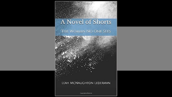 Fanbase Press Interviews Leah McNaughton Lederman on the Short Story Collection, 'A Novel of Shorts: The Woman No One Sees'