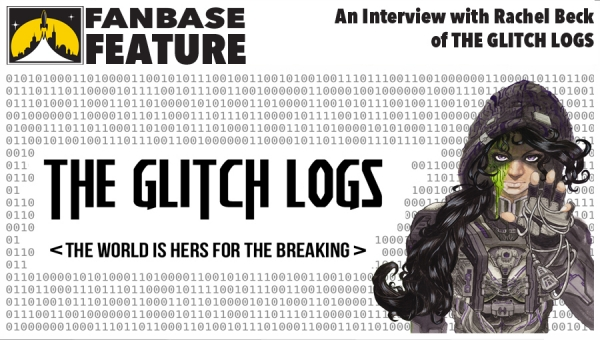 Fanbase Feature: An Interview with Rachel Beck ('The Glitch Logs,' StoryForge Productions)