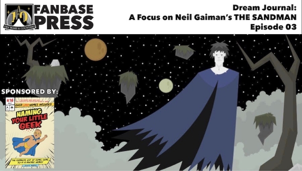 Fanbase Feature: Dream Journal - A Focus on Neil Gaiman's 'The Sandman' - Episode 03