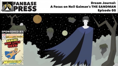 Fanbase Feature: Dream Journal - A Focus on Neil Gaiman's 'The Sandman' - Episode 05