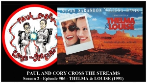 Paul and Corey Cross the Streams: Season 2, Episode 6 [Friend Flicks - 'Thelma & Louise' (1991)]