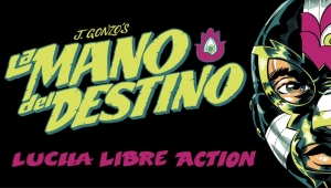 #CrowdfundingFridays: 'La Mano del Destino,' 'Mine,' and 'Monster Matador: Tango of the Matadors #1-2'