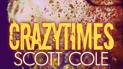 Fanbase Press Interviews Scott Cole on the Novella, 'Crazytimes,' from Grindhouse Press