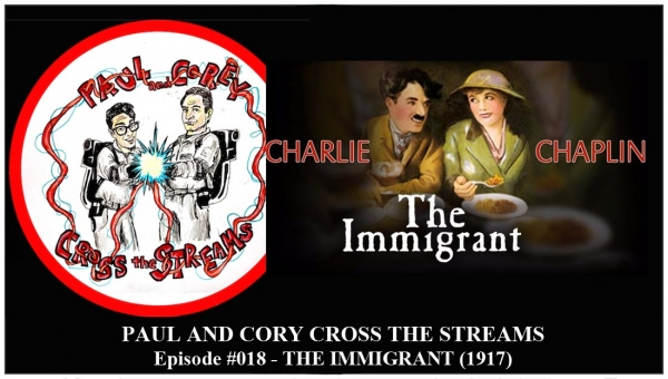 Paul and Corey Cross the Streams: Season 1, Episode 18 [The '10s - 'The Immigrant' (1917)]
